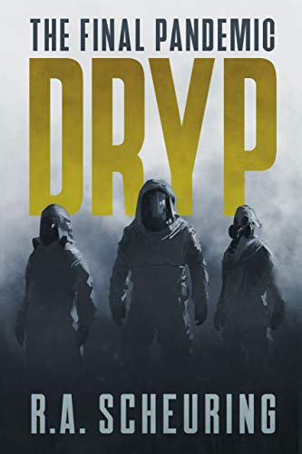 DRYP: The Final Pandemic (DRYP Trilogy Book 1) by [R.A.  Scheuring]