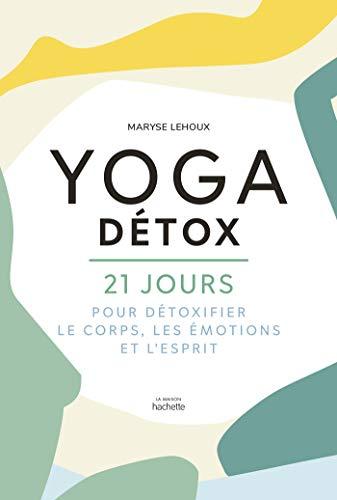 Yoga Détox: 21 jours pour détoxiquer le corps, les émotions et l'esprit