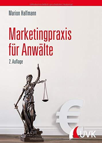 Marketingpraxis für Anwälte. Zielgruppen identifizieren, Mandanten akquirieren, Kanzleiumsatz steigern