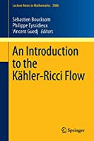 An Introduction to the Kaehler-Ricci Flow (Lecture Notes in Mathematics)