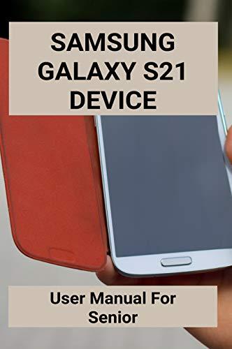 Samsung Galaxy S21 Device: User Manual For Senior: Samsung Galaxy S9 For Dummies (English Edition)