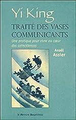 Yi King - Traité des vases communicants d'Anaël Assier