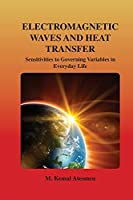 Electromagnetic Waves and Heat Transfer: Sensitivities to Governing Variables in Everyday Life: Sensitivities to Governing Variables in Everyday Life