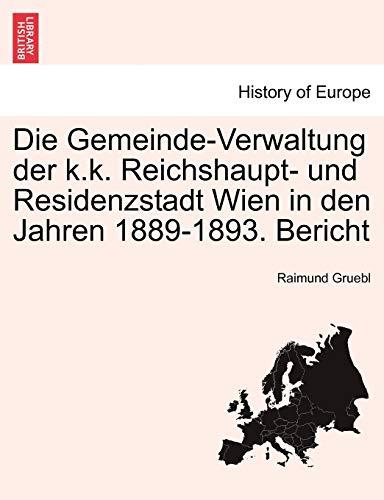 Die Gemeinde-Verwaltung der k.k. Reichshaupt- und Residenzstadt Wien in den Jahren 1889-1893. Bericht
