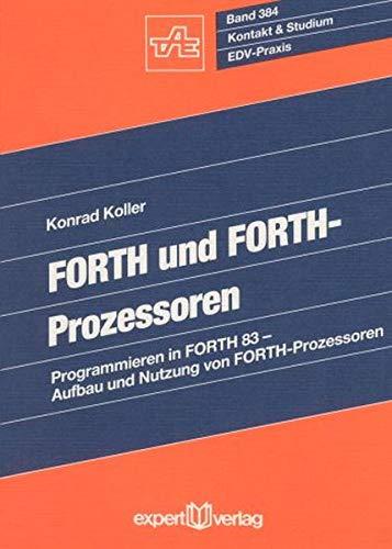 FORTH und FORTH-Prozessoren: Programmieren in FORTH 83 - Aufbau und Nutzung von FORTH-Prozessoren (Kontakt & Studium)