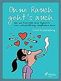 Ohne Rauch geht's auch oder wie frau auch ohne Zigarette eine Liebeserklrung aussprechen kann (German Edition)