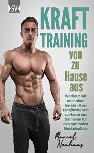 KRAFTTRAINING von zu Hause aus: Workout mit oder ohne Geräte - Kostengünstig von zu Hause aus trainieren für den optimalen Muskelaufbau