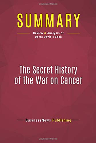 Summary The Secret History of the War on Cancer Review and Analysis of Devra Davis s Book