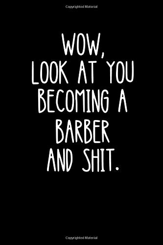 """Wow, Look At You Becoming A Barber And Shit: Barber Notebook Journal 6"""" X 9"""" 120 Pages Gift"""