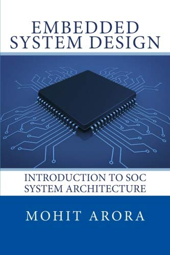 Compare Textbook Prices for Embedded System Design: Introduction to SoC System Architecture 1 Edition ISBN 9780997297201 by Arora, Mohit