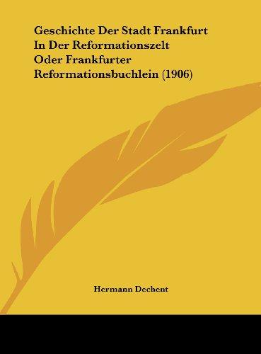 Geschichte Der Stadt Frankfurt in Der Reformationszelt Oder Frankfurter Reformationsbuchlein (1906)