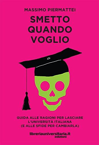 Smetto quando voglio. Guida alle ragioni per lasciare l'università italiana (e alle sfide per cambiarla)