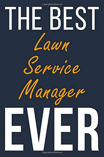 The Best Ever Lawn Service Manager: Blank Lined Journal To Write In For Men & Women