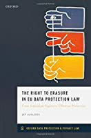 The Right to Erasure in Eu Data Protection Law: From Individual Rights to Effective Protection (Oxford Data Protection & Privacy Law)