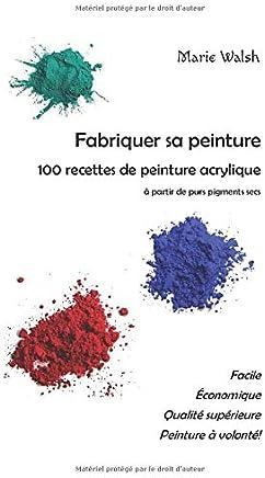Fabriquer sa peinture: 100 recettes de peinture acrylique à partir de purs pigments secs