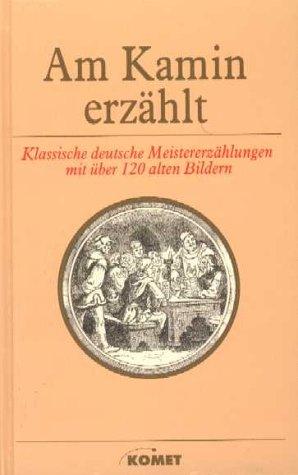 Am Kamin erzählt : klassische deutsche Meistererzählungen.
