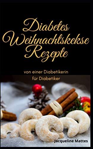 Diabetes Weihnachtskekse Rezepte: von einer Diabetikerin für Diabetiker