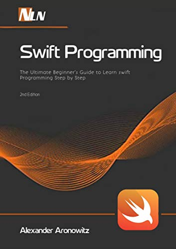 Swift Programming: The Ultimate Beginner's Guide to Learn swift Programming Step by Step , 2nd Edition (English Edition)