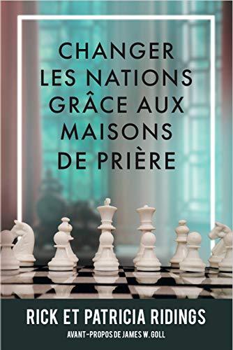 Changer les nations grâce aux maisons de prière (French Edition)
