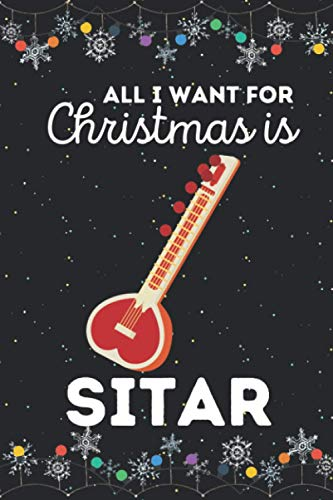 All i want for christmas is sitar: Cute & funny sitar notebook journal | sitar lovers christmas gift | xmas lined notebook for boys, girls, man, woman