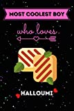 Most Coolest Boy Who Loves Halloumi Journal Notebook: Halloumi Lovers Lined Cute Journal Notebook For Boys, Son ,Brother, Boyfriends And Kids .Who ... And Halloumi Lover Boys, Men and Kids.