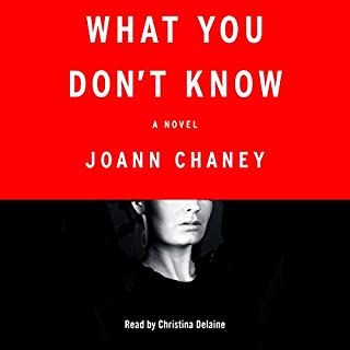 What You Don't Know     A Novel              Written by:                                                                                                                                 JoAnn Chaney                               Narrated by:                                                                                                                                 Christina Delaine                      Length: 13 hrs and 5 mins     1 rating     Overall 5.0