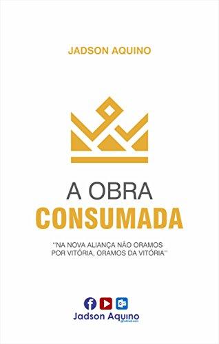 A OBRA CONSUMADA: Na Nova Aliança não oramos por vitória, mas da Vitória (Portuguese Edition)