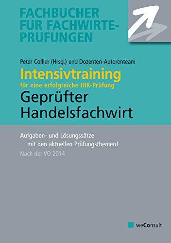 Intensivtraining Geprüfter Handelsfachwirt: Aufgaben- und Lösungssätze zur Vorbereitung auf die IHK-Prüfung (VO 2014)