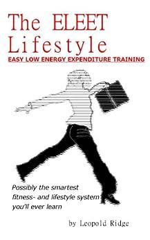 The ELEET Lifestyle: Easy Low Energy Expenditure Training by [Leopold Ridge]
