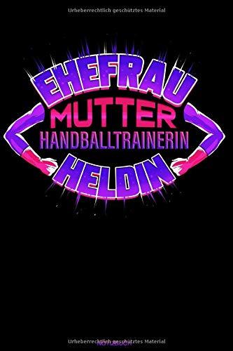 Ehefrau Mutter Handballtrainerin Heldin: Liniertes Notizbuch Trainerin Geschenk für Handballtrainerin Notizheft Verein Trainerin Handball Tagebuch ... Mama I Größe 6 x 9 I Liniert I 120 Seiten