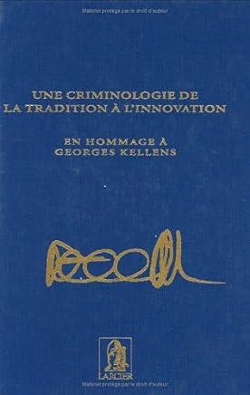 Une criminologie de la tradition à linnovation : En hommage à Georges Kellens