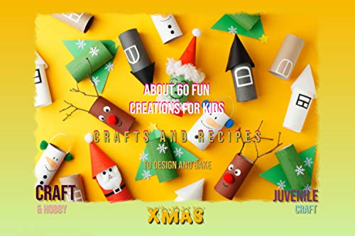 Xmas Crafts And Recipes To Design And Bake About 40 Fun Creations For Kids (English Edition)