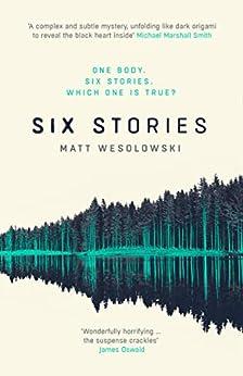 Six Stories: A Thriller by [Matt Wesolowski]