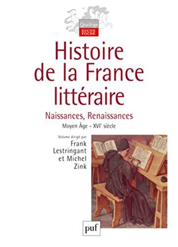 Histoire de la France littéraire. Volume I: Naissances et Renaissances. Moyen Âge - XVIe siècle