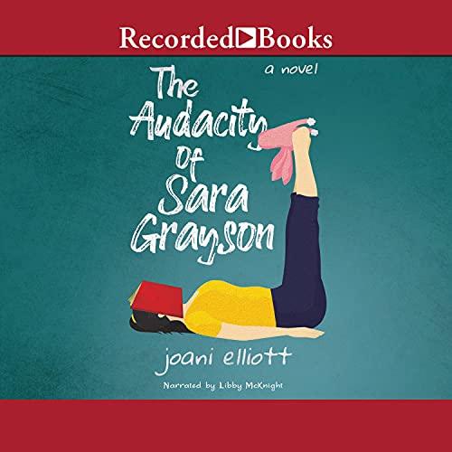 The Audacity of Sara Grayson Audiobook By Joani Elliott cover art