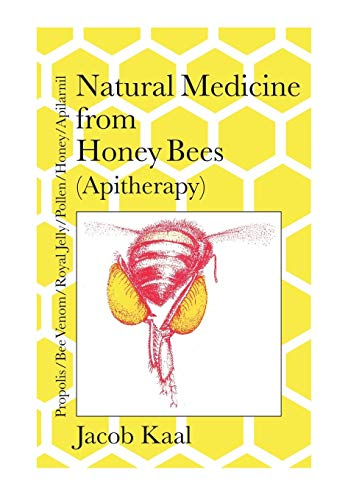 Natural Medicine from Honey Bees (Apitherapy): Bees; propolis,  bee venom, royal jelly, pollen, honey, apilarnil
