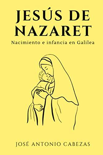 Jesús de Nazaret: Nacimiento e infancia en Galilea