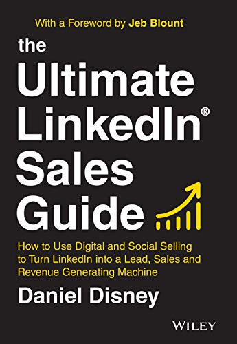 The Ultimate LinkedIn Sales Guide: How to Use Digital and Social Selling to Turn LinkedIn into a Lead, Sales and Revenue Generating Machine