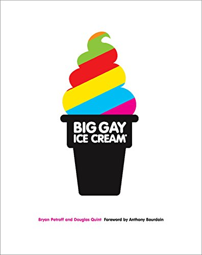 Big Gay Ice Cream: Saucy Stories & Frozen Treats: Going All the Way with Ice Cream: A Cookbook