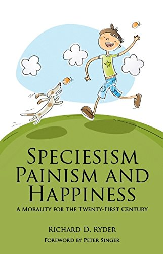 Speciesism, Painism and Happiness: A Morality for the 21st Century (Societas)