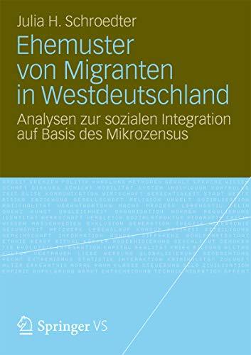 Ehemuster von Migranten in Westdeutschland: Analysen zur sozialen Integration auf Basis des Mikrozensus