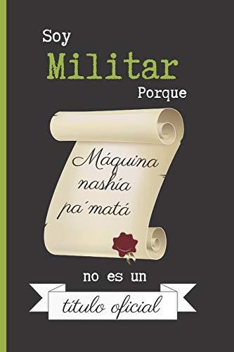 SOY MILITAR PORQUE MAQUINA NASHIA PA´MATÁ NO ES UN TITULO