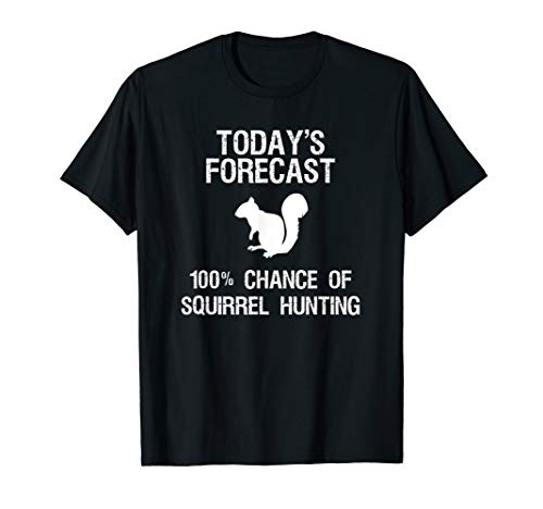 Squirrel Hunting T-Shirt Gift - Funny Hunter Today Forecast