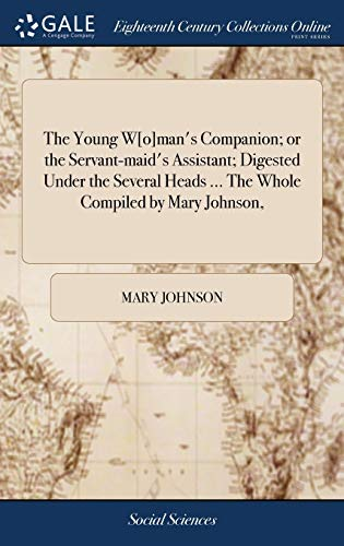 Download The Young Wman's Companion; Or the Servant-Maid's Assistant; Digested Under the Several Heads ... the Whole Compiled by Mary Johnson, 1379526248