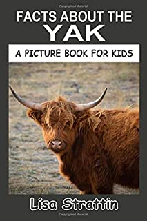 Facts About the Yak (A Picture Book for kids, Vol 204)