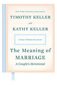 The Meaning of Marriage  A Couple s Devotional  A Year of Daily Devotions