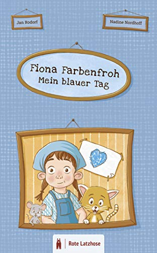 Fiona Farbenfroh - Mein blauer Tag: Die Farbe Blau entdecken: ein blaues Bilderbuch für Kinder ab 2 Jahren | Kinderbuch über Farben - Deutsche Ausgabe ... Farben entdecken | Mein farbenfroher Tag)