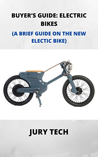 BUYER'S GUIDE: ELECTRIC BIKES: A BRIEF GUIDE ON ELECTIC BIKE (English Edition)