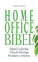 Home Office Bibel: Digital Leadership - Virtuelle Meetings - Produktives Arbeiten