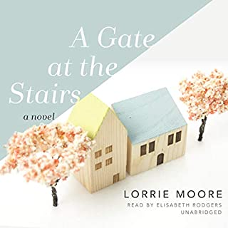 A Gate at the Stairs     A Novel              By:                                                                                                                                 Lorrie Moore                               Narrated by:                                                                                                                                 Elisabeth Rodgers                      Length: 11 hrs and 27 mins     2 ratings     Overall 4.0